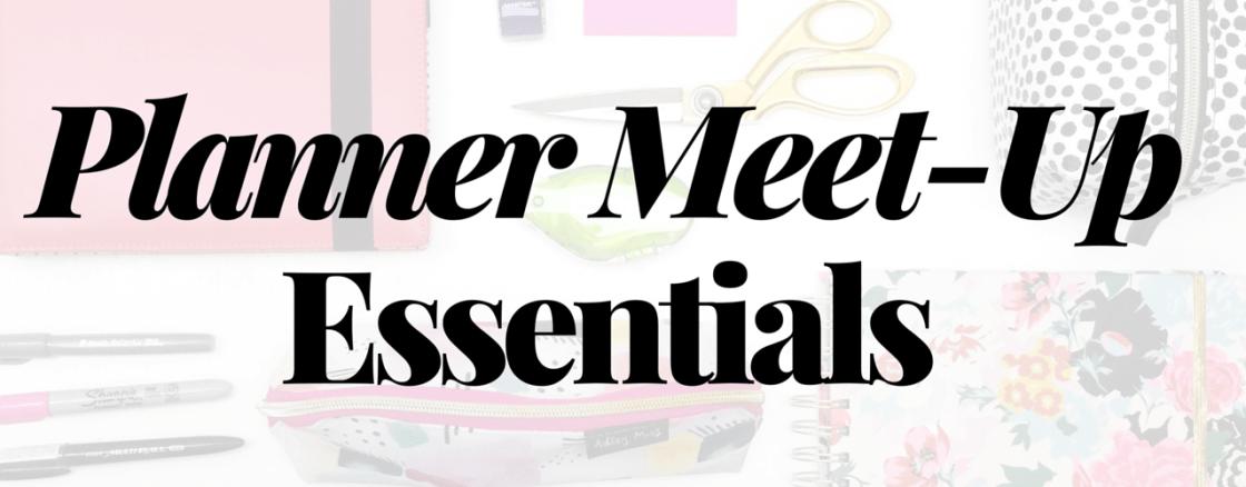 Planner Meet-Up Essentials