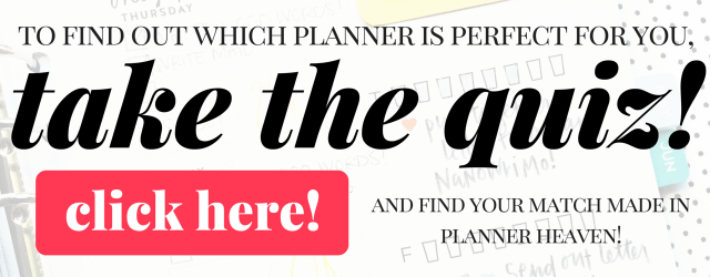 Click here to take the quiz that will tell you which planner is PERFECT for you!