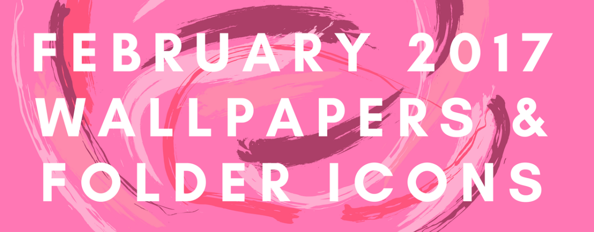 February 2017 Wallpapers & Folder Icons