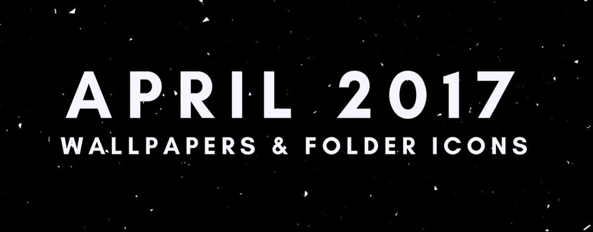 April 2017 Wallpapers & Folder Icons