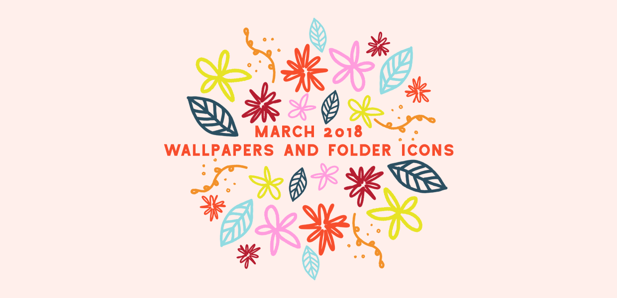 March 2018 Wallpapers U0026 Folder Icons