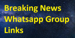 BEST LIST OF BREAKING NEWS WHATSAPP GROUP LINKS