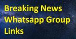 BEST LIST OF BREAKING NEWS WHATSAPP GROUP LINKS