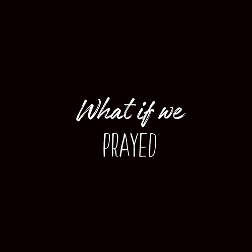"""What if we prayed"" white text on black background"