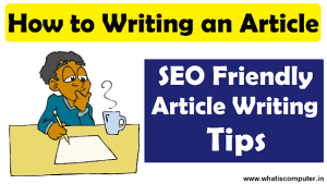 How to Writing an Article, How to Write SEO Friendly Article