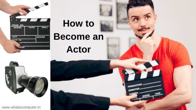 how to become an actor - 5 simple tips to make a career in the film industry