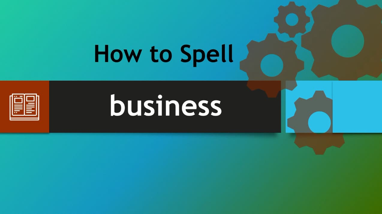 How to Spell Business