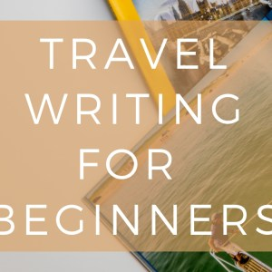 Travel writing for beginners