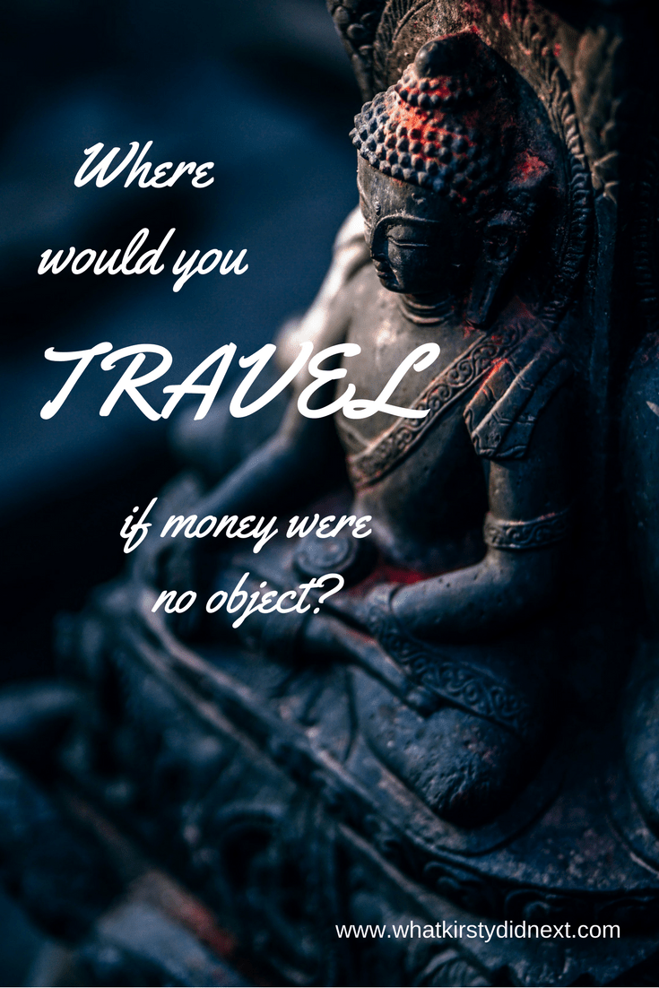 Where would you travel if money were no object?