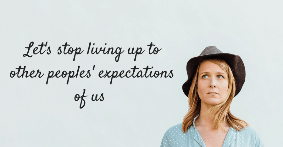 Stop living up to other peoples' expectations