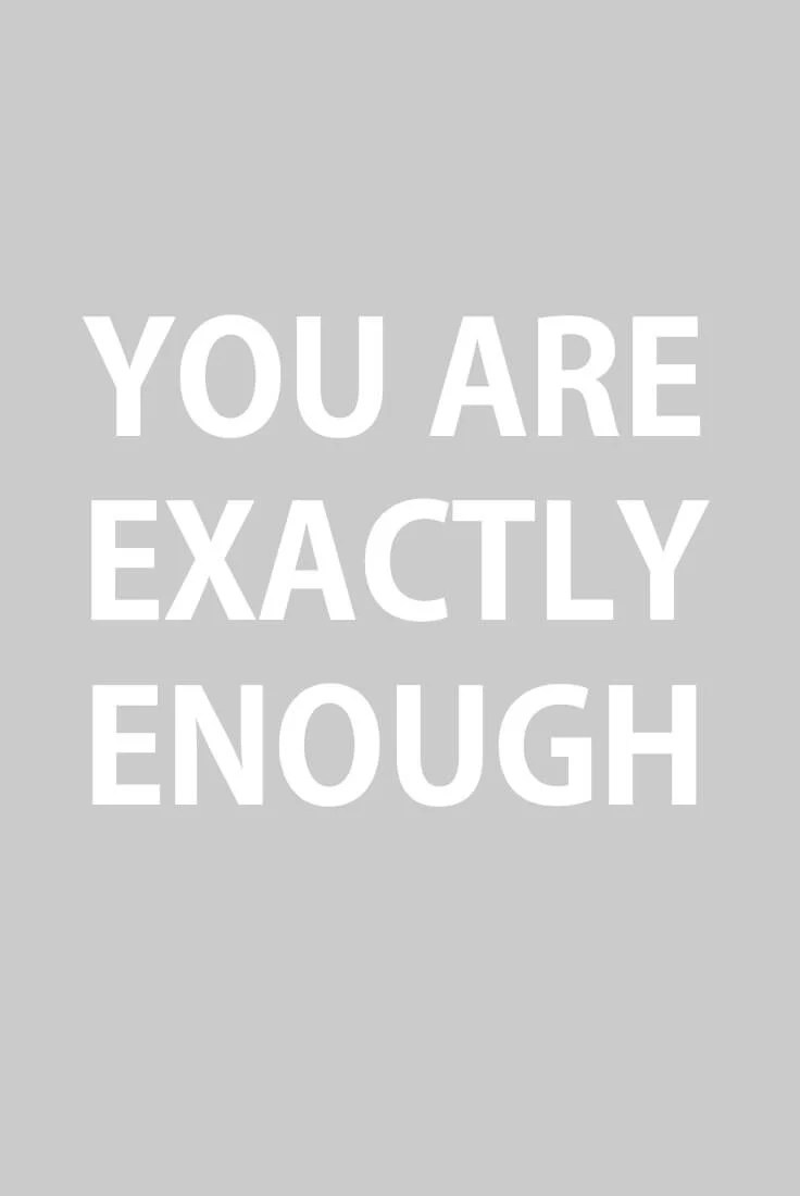 2018 word of the year: enough. You are exactly enough.