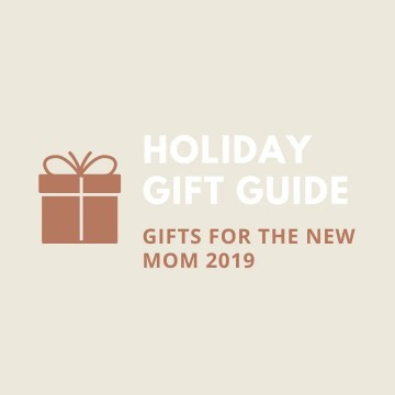 HOLIDAY GIFT guide for the new mom 2019