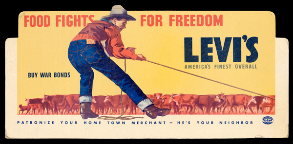 "This in-store advertising card is a medley of wartime messages. The strapping cowboy is not a soldier, but is wearing his Levi's® jeans to herd the cattle that will feed our boys overseas. And discreetly placed on the card is the simple but powerful phrase from the period: ""Buy War Bonds."""