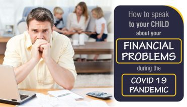 How to talk to your child about your financial problems during the COVID 19 pandemic