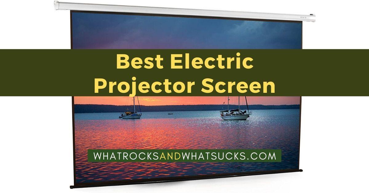 BEST ELECTRIC PROJECTOR SCREEN