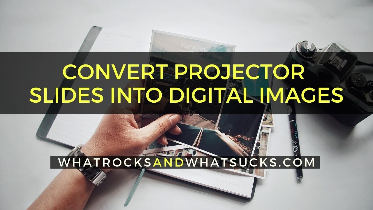 HOW TO CONVERT PROJECTOR SLIDES INTO DIGITAL IMAGES