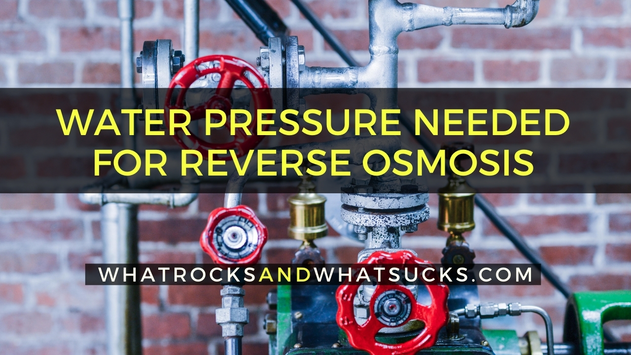 HOW MUCH WATER PRESSURE IS NEEDED FOR REVERSE OSMOSIS
