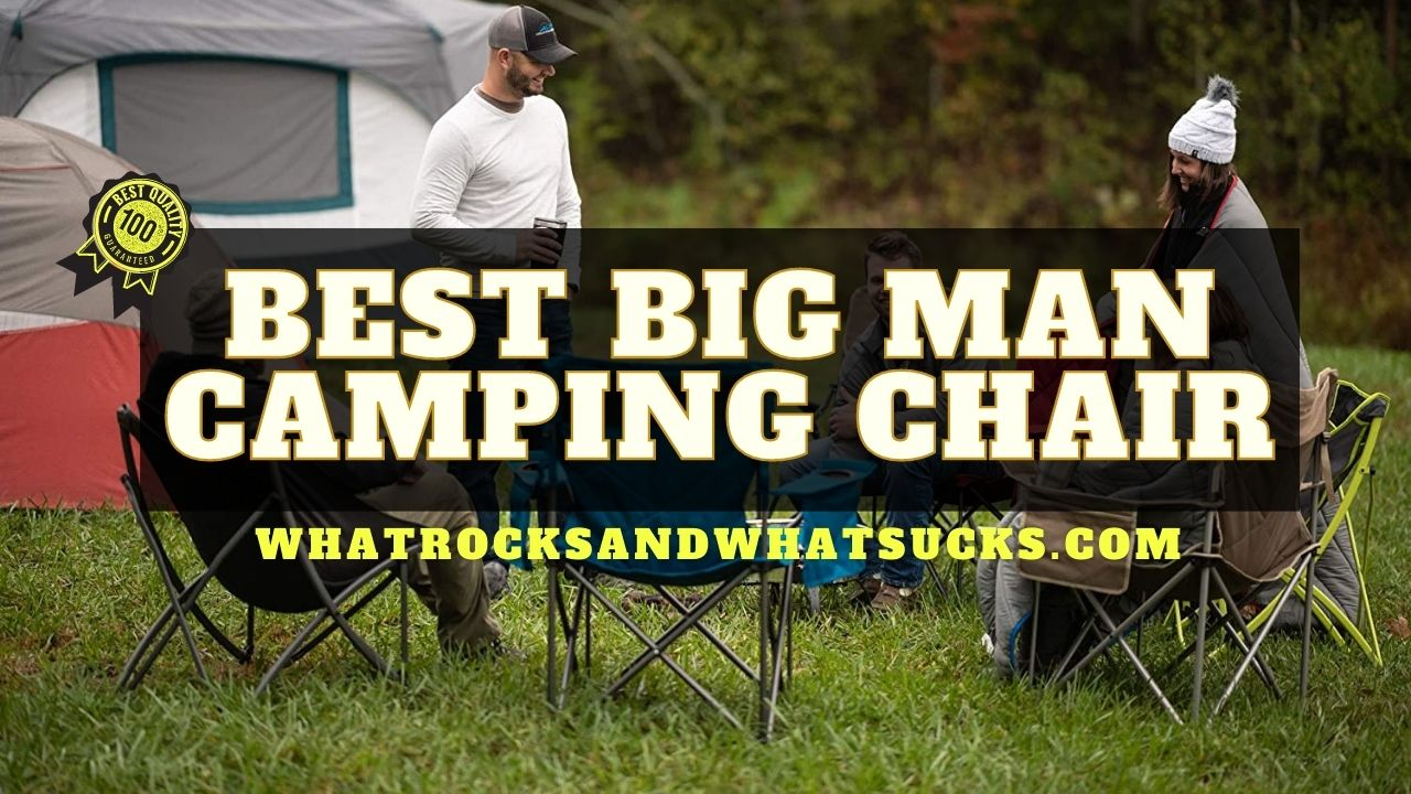 THE BEST BIG MAN CAMPING CHAIR