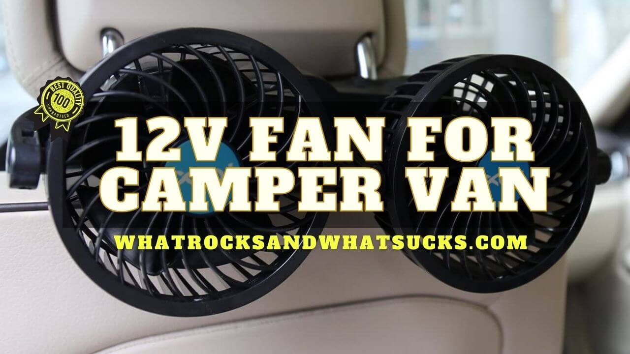 BEST 12V FAN FOR CAMPER VAN