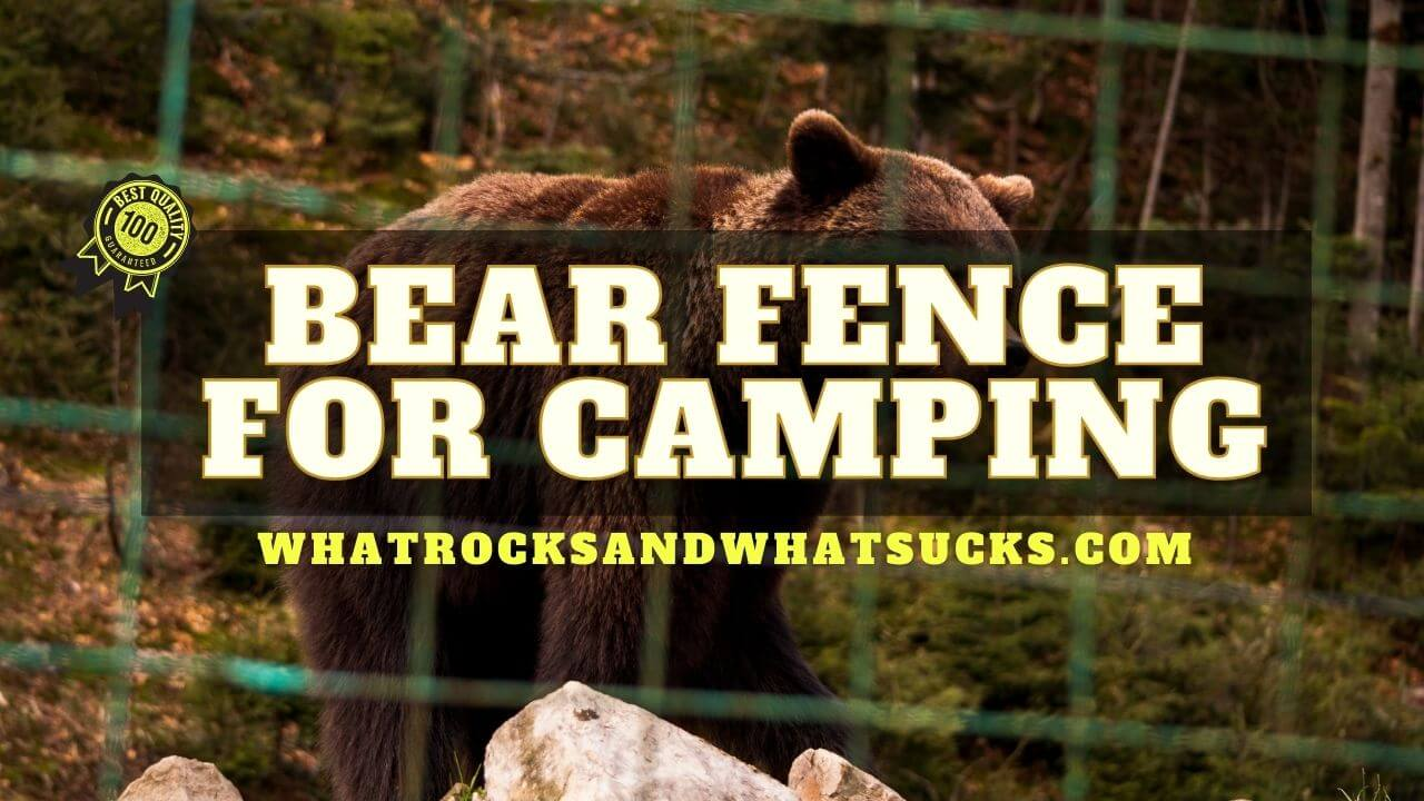 BEST BEAR FENCE FOR CAMPING