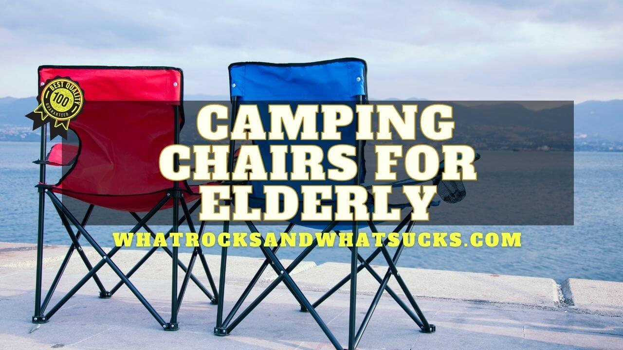 BEST COMFORTABLE CAMPING CHAIRS FOR ELDERLY