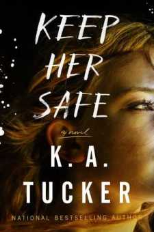 #BookReview Keep Her Safe by K.A. Tucker @kathleenatucker @AtriaBooks @SimonSchusterCA