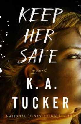 #BookReview Keep Her Safe by K.A. Tucker @kathleenatucker @AtriaBooks @SimonSchusterCA