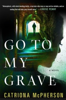 #BlogTour #BookReview Go To My Grave by Catriona McPherson @CatrionaMcP @MinotaurBooks