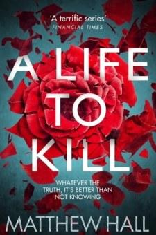 #BookReview A Life to Kill by Matthew Hall @MatthewH_books @panmacmillan @PGCBooks