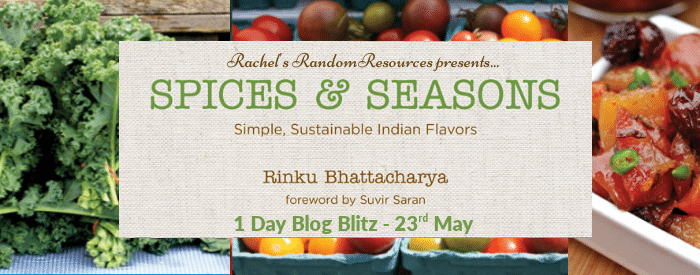 #BlogTour #Excerpt Spices and Seasons, Simple Sustainable Indian Flavors by Rinku Bhattacharya @Wchestermasala @rararesources