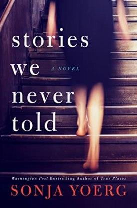 #BookReview Stories We Never Told by Sonja Yoerg @SonjaYoerg @AmazonPub @LUAuthors #StoriesWeNeverTold