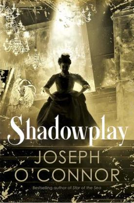 #BookReview Shadowplay by Joseph O'Connor @EuropaEditions @PGCBooks #Shadowplay #JosephOConnor