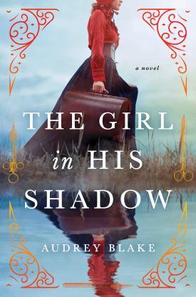 #BookReview The Girl in His Shadow by Audrey Blake @Sourcebooks @sbkslandmark #TheGirlinHisShadow #AudreyBlake #bookmarkedbylandmark