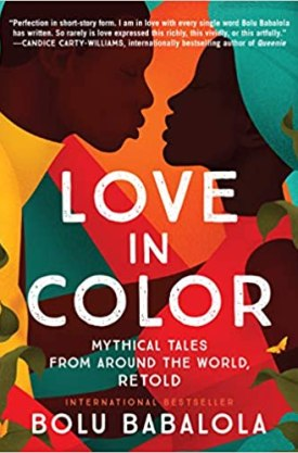 #BookReview Love in Color: Mythical Tales from Around the World, Retold by Bolu Babalola @WmMorrowBooks #LoveinColor #BoluBabalola
