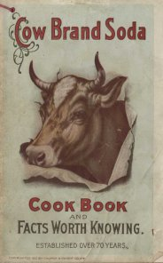 Cow Brand Soda Cook Book, 1913. Cow Brand can still be found today in some regions and is part of the Arm & Hammer label.