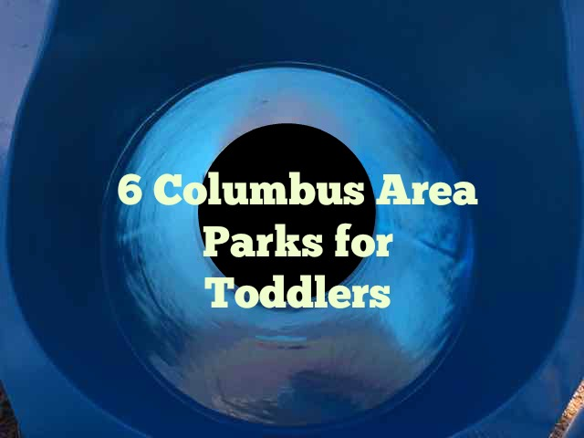 6 Columbus Area Parks for Toddlers