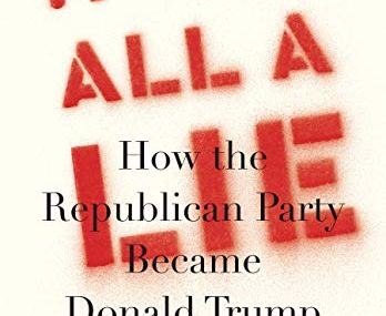 CMG October Book #2 of the Month Is It Was All A Lie How The Republican Party Became Donald Trump