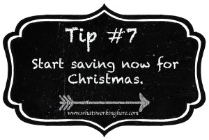 Tip 7- Start Saving for Christmas Now