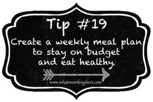 Tip 19- Create a Weekly Meal Plan to stay on budget and eat healthy
