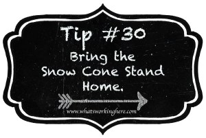 Tip 30- Bring the Snow Cone Stand Home