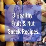 3 Healthy Fruit & Nut Snack Recipes