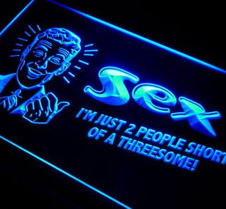 Sex - I'm Just Two People Short of a Threesome! neon sign LED