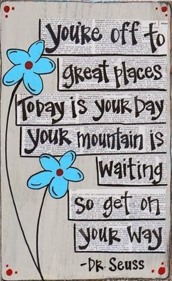 Dr Seuss Youre Off To Great Places Today Is Your Day Your Mountain