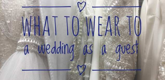 What to Wear to a Wedding, Guest Attire DOs and DON'Ts