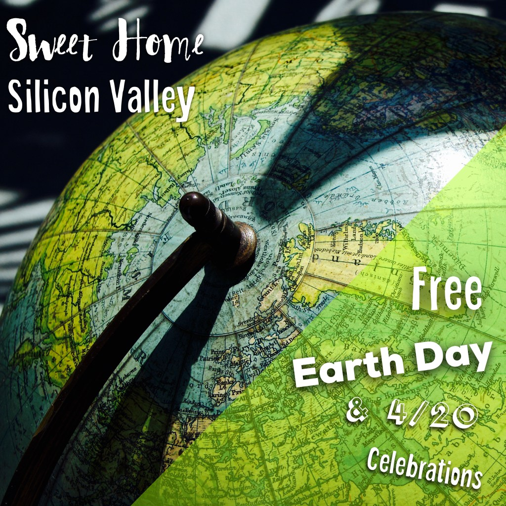 Sweet Home Silicon Valley Earth Day & 4/20