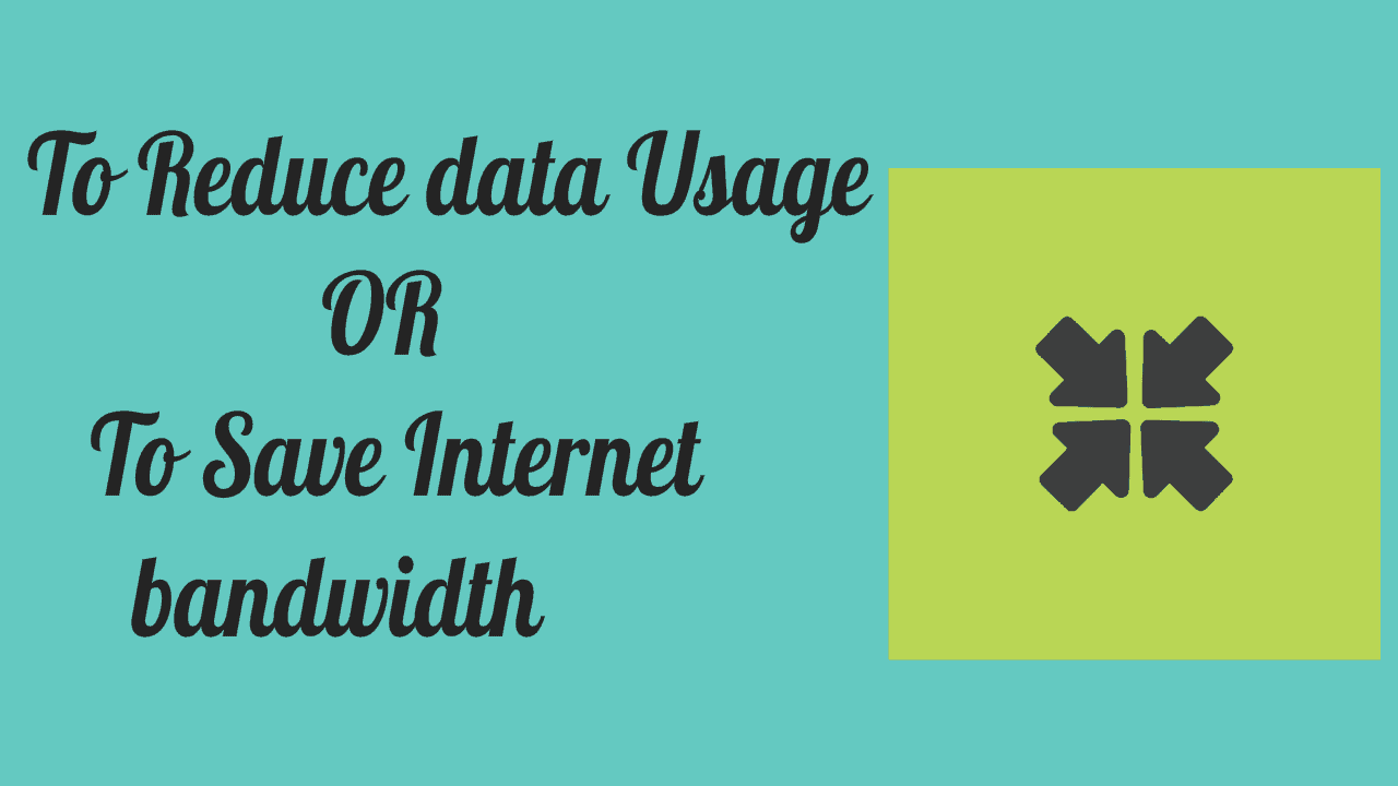 3 Easy Ways To Reduce data usage Or To Save Internet bandwidth 1