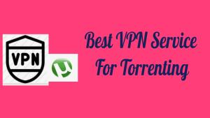 VPN Service For Torrenting