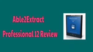 Able2Extract Professional 12 Review