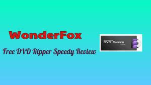 WonderFox DvD Ripper Speedy Review