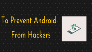 Prevent Android From Hackers